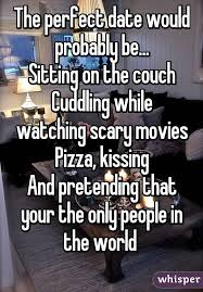 Perfect Date Meme - perfect date would probably be sitting on the couch cuddling