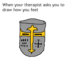 All The Meme - when your parents make you go to therapy because of all the crusader