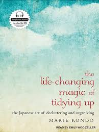 kondo organizing the life changing magic of tidying up by marie kondo overdrive