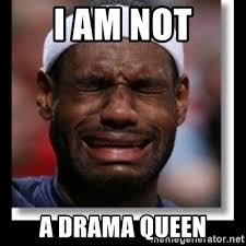 Queen Meme Generator - i am not a drama queen lebron crying meme generator