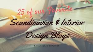 Interior Design Blogs Popular Home Interior Design Sponge Our 25 Favorite Scandinavian Design And Interior Decorating Blogs