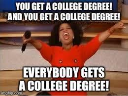 College Degree Meme - oprah you get a meme imgflip