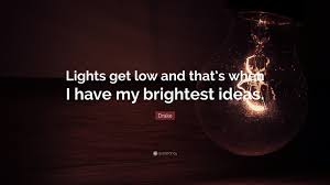 quote lights get low and that s when i my brightest