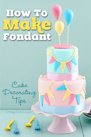 how do you make a cake how to make fondant easy recipe and cake decorating tips