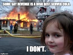 Revenge Memes - disaster girl meme imgflip