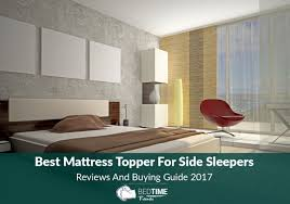 Best Firm Mattress Topper Best Best Mattress Topper For Side Sleepers Reviews And Buying Guide 2017