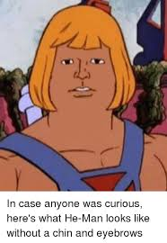 He Man Meme - in case anyone was curious here s what he man looks like without a
