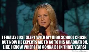 i finally slept with my high school crush amy schumer weknowmemes