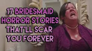bridesmaid horror stories that will scare you out of 17 bridesmaid horror stories that ll scar you for life