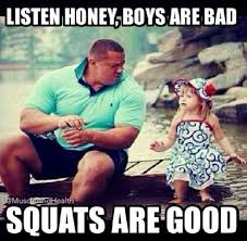 Squat Meme - gym humor listen honey boys are bad squats are good funny