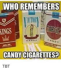 Tbt Meme - who remembers ictor kings candy candy candy cigarettes tbt meme