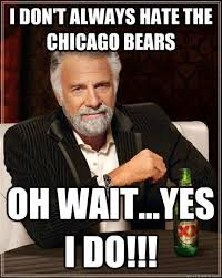 Funny Chicago Bears Memes - i don t always hate the chicago bears oh wait yes i do the