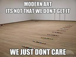 Modern Art Meme - 114b2d254c65a6d835629d2bf1e61a32767d1059bc0248384f3e6f0e56ccfa93 jpg