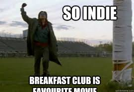 Breakfast Club Meme - so indie breakfast club is favourite movie the breakfast club