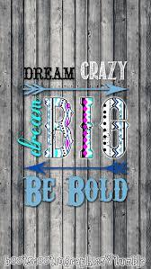 dream crazy dream big be bold u201d iphone 5 wallpaper cell phone