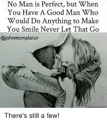 Good Man Meme - no man is perfect but when you have a good man who would do anything