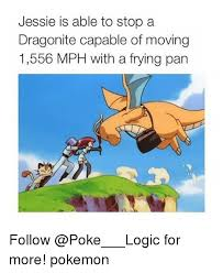 Dragonite Meme - jessie is able to stop a dragonite capable of moving 1556 mph with a