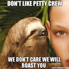 Like I Care Meme - don t like petty crew we don t care we will roast you meme