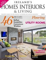 home interiors ireland ireland s homes interiors living magazine april 2017 issue