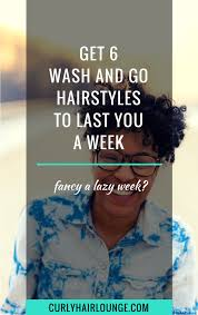wash and go hairstyles get 6 wash and go hairstyles to last you a week curly hair lounge