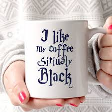Nice Coffee Mugs Harry Potter I Like My Coffee Siriusly Black 11oz Mug Nice Mug