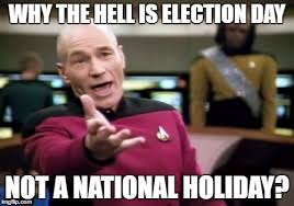 Holiday Memes - why the hell is election day not a national holiday meme