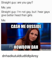 Gay Guy Memes - straight guy are you gay me yes straight guy l m not gay but i hear