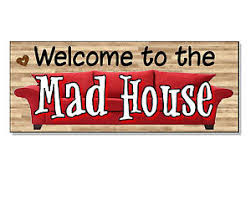 funny welcome funny frontage gift welcome to the mad house plaque sign door wall
