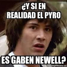 Gaben Memes - meme keanu reeves 眇y si en realidad el pyro es gaben newell