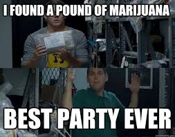 21 Jump Street Memes - i found a pound of marijuana best party ever random funnies