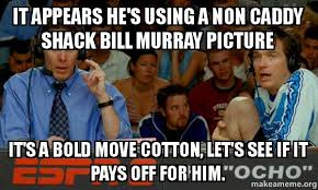 Caddyshack Meme - it appears he s using a non caddy shack bill murray picture it s a