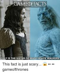 White Walker Meme - game httpinstagramcomgameoffacts gilly is the sister of many white