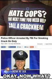 Smoking Crack Meme - fbi arrests police officer for smoking crack on the job