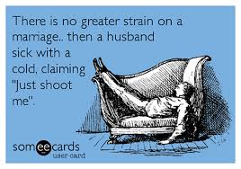 Funny Husband Memes - 17 funny husbands who catch a cold and think they re dying i am bored