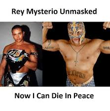 Peace Memes - rey mysterio unmasked now i can die in peace meme on esmemes com