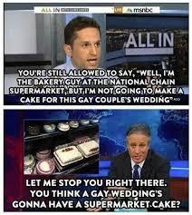 Anti Gay Marriage Meme - sorry jon stewart some gay couples do get their wedding cakes at