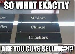 Racist Mexican Memes - racist grocery store memes imgflip