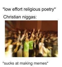 Family Sucks Meme - low effort religious poetry christian niggas meme on me me
