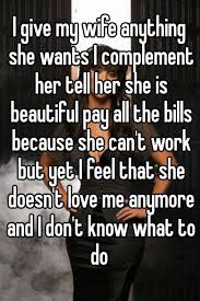 I Love My Wife Meme - i give my wife anything she wants i complement her tell her she is