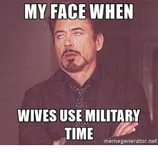 How To Use Meme Generator - my face when wives use military time memegeneratornet military
