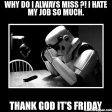 Thank Fuck Its Friday Meme - why do i always miss i hate my job so much thank god it s