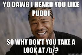 Yo Dawg Know Your Meme - puddi xzibit yo dawg know your meme