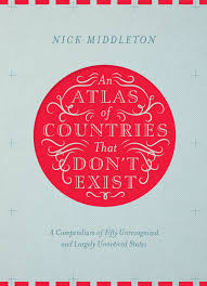 atlas k che an atlas of countries that don t exist by nick middleton