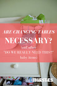 Do I Need A Changing Table Is A Changing Table Necessary And Other Do We Need This Baby