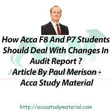 how acca f8 and p7 students should deal with changes in audit report