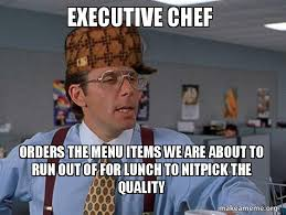 Chef Meme - executive chef orders the menu items we are about to run out of for