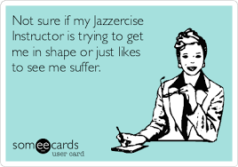 Jazzercise Meme - search results for jazzercise ecards from free and funny cards