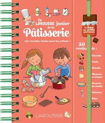 livre larousse cuisine livre larousse junior de la pâtisserie louise druet larousse