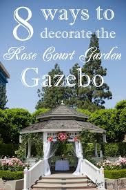 Outdoor Wedding Gazebo Decorating Ideas 8 Ways To Decorate The Rose Court Garden Gazebo This Fairy Tale Life