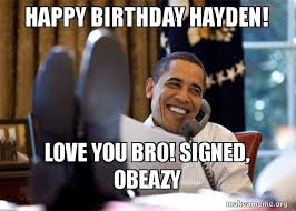 Obama Birthday Meme - happy birthday hayden love you bro signed obeazy happy obama